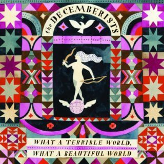 What a Terrible World, What a Beautiful World / The Decemberists